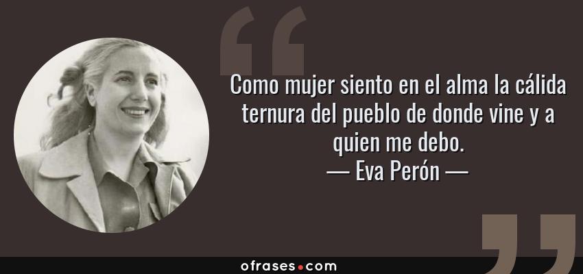 Eva Perón Como Mujer Siento En El Alma La Cálida Ternura