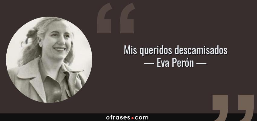 Frases de Eva Perón - Mis queridos descamisados