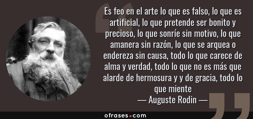 Auguste Rodin Es Feo En El Arte Lo Que Es Falso Lo Que Es