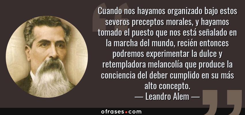 Leandro Alem Cuando Nos Hayamos Organizado Bajo Estos Severos