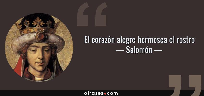 Frases de Salomón - El corazón alegre hermosea el rostro