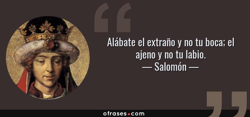 Salomón Alábate El Extraño Y No Tu Boca El Ajeno Y No Tu