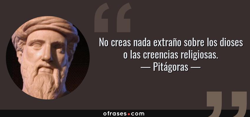Frases de Pitágoras - No creas nada extraño sobre los dioses o las creencias religiosas.