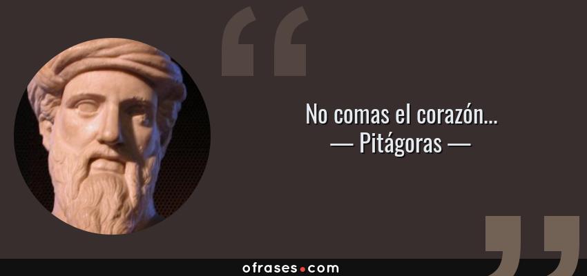 Frases de Pitágoras - No comas el corazón...