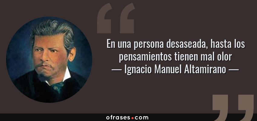 Frases de Ignacio Manuel Altamirano - En una persona desaseada, hasta los pensamientos tienen mal olor
