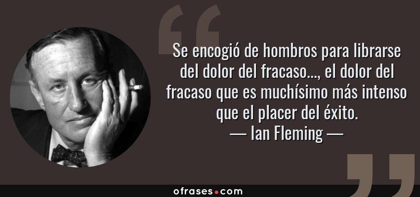 Ian Fleming Se Encogió De Hombros Para Librarse Del Dolor