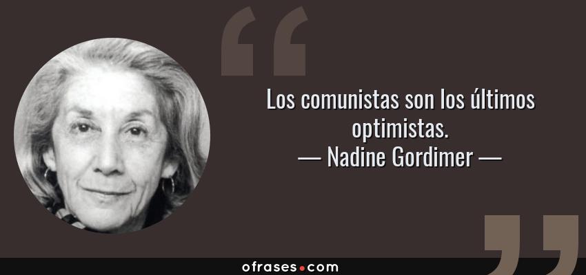 Frases de Nadine Gordimer - Los comunistas son los últimos optimistas.