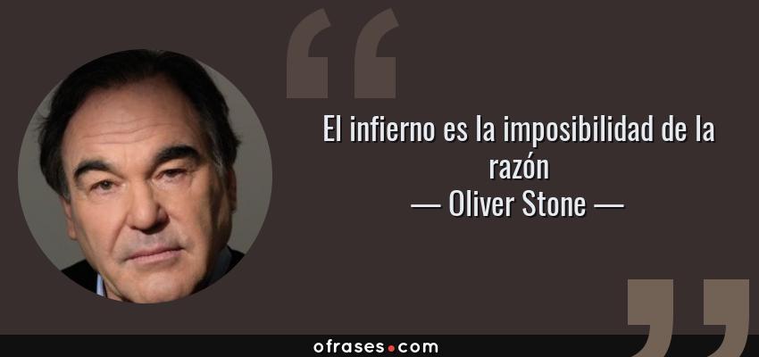 Frases de Oliver Stone - El infierno es la imposibilidad de la razón