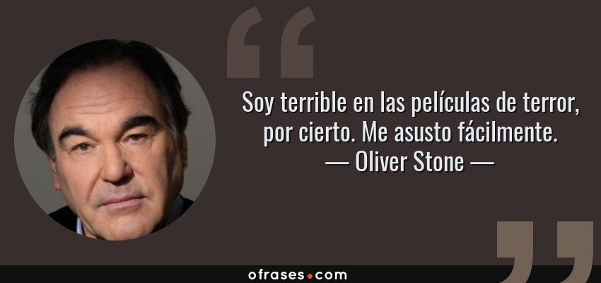 Oliver Stone Soy Terrible En Las Películas De Terror Por