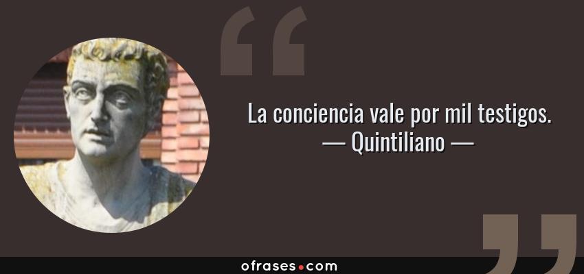 Frases de Quintiliano - La conciencia vale por mil testigos.