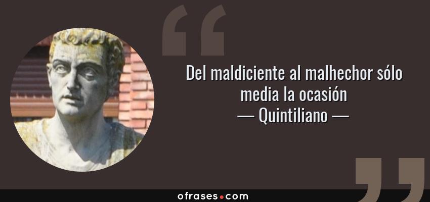Frases de Quintiliano - Del maldiciente al malhechor sólo media la ocasión