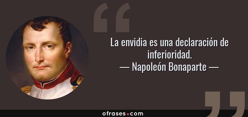 Frases de Napoleón Bonaparte - La envidia es una declaración de inferioridad.