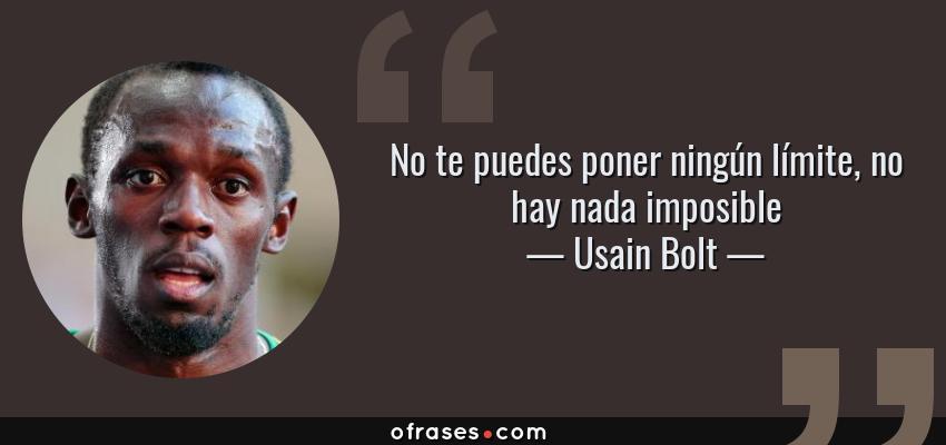 Frases de Usain Bolt - No te puedes poner ningún límite, no hay nada imposible