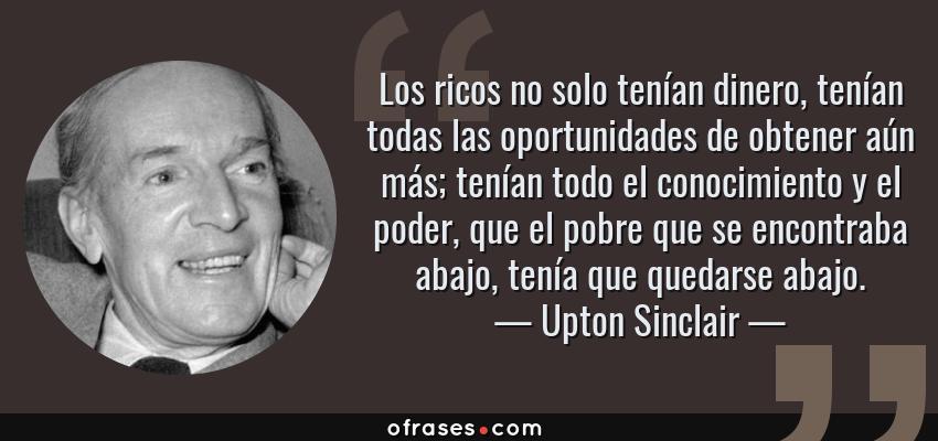 Upton Sinclair Los Ricos No Solo Tenían Dinero Tenían