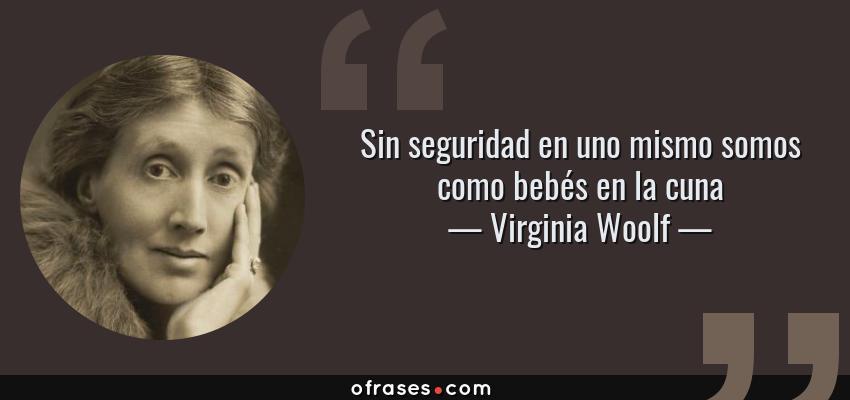 Virginia Woolf Sin Seguridad En Uno Mismo Somos Como Bebés