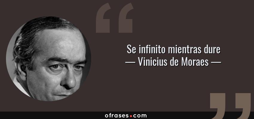 Frases de Vinicius de Moraes - Se infinito mientras dure