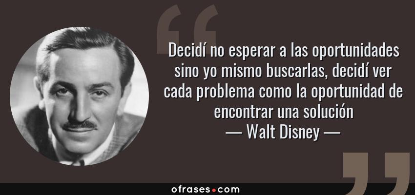 Walt Disney Decidí No Esperar A Las Oportunidades Sino Yo