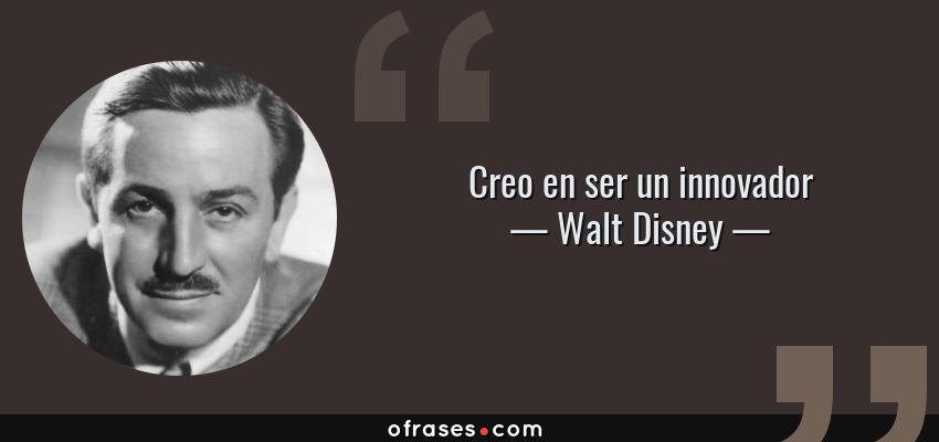 Frases de Walt Disney - Creo en ser un innovador