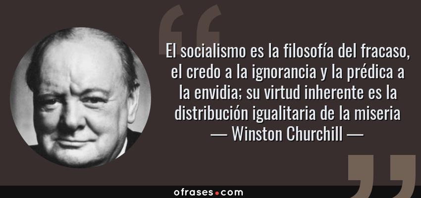 Winston Churchill El Socialismo Es La Filosofía Del Fracaso