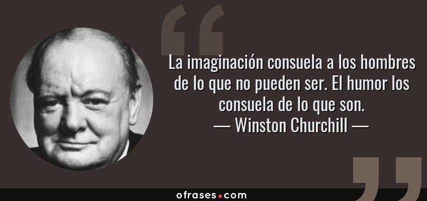 Winston Churchill La Imaginación Consuela A Los Hombres De