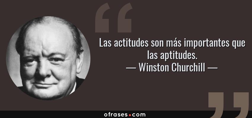 Winston Churchill Las Actitudes Son Más Importantes Que Las