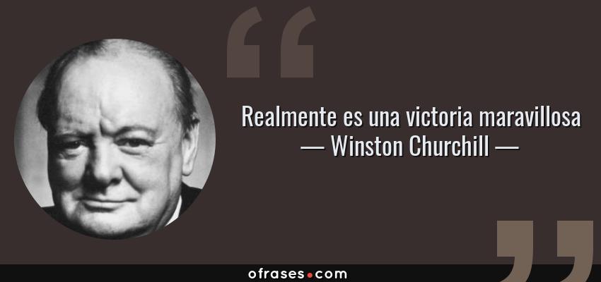 Frases de Winston Churchill - Realmente es una victoria maravillosa