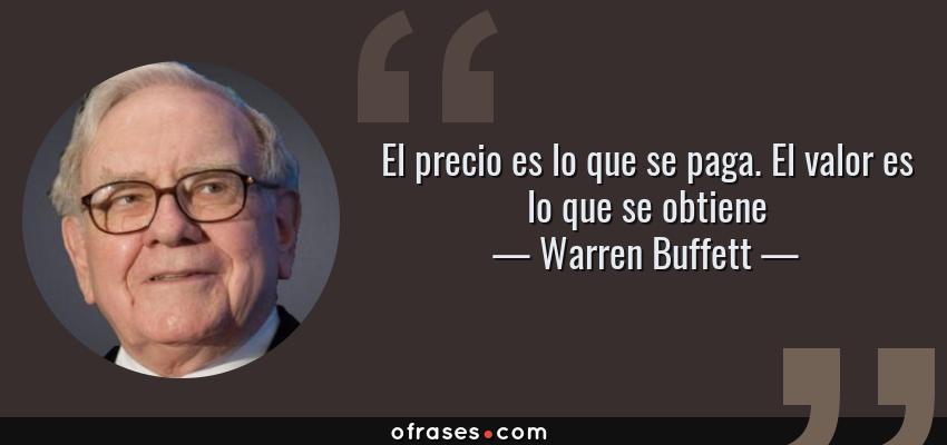 Frases de Warren Buffett - El precio es lo que se paga. El valor es lo que se obtiene