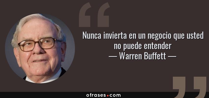 Frases de Warren Buffett - Nunca invierta en un negocio que usted no puede entender