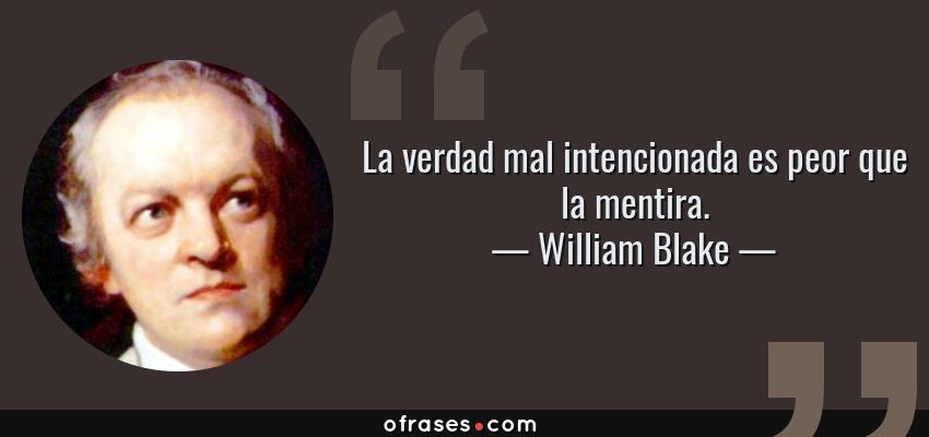 William Blake La Verdad Mal Intencionada Es Peor Que La