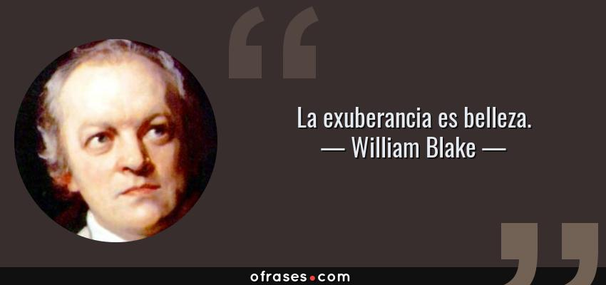 Frases de William Blake - La exuberancia es belleza.