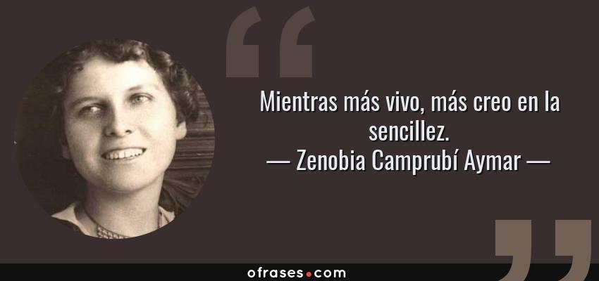 Frases de Zenobia Camprubí Aymar - Mientras más vivo, más creo en la sencillez.