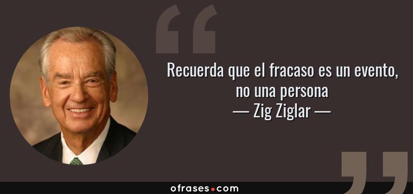 Frases de Zig Ziglar - Recuerda que el fracaso es un evento, no una persona