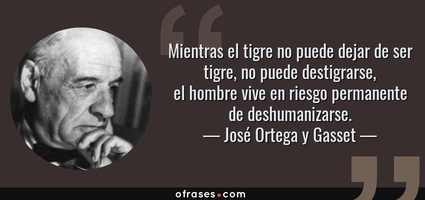José Ortega Y Gasset Mientras El Tigre No Puede Dejar De