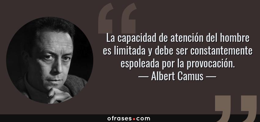 Albert Camus La Capacidad De Atención Del Hombre Es