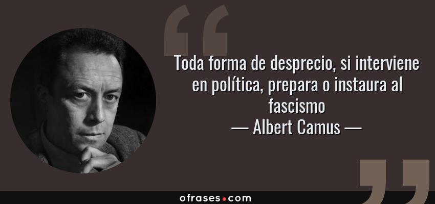 Albert Camus Toda Forma De Desprecio Si Interviene En
