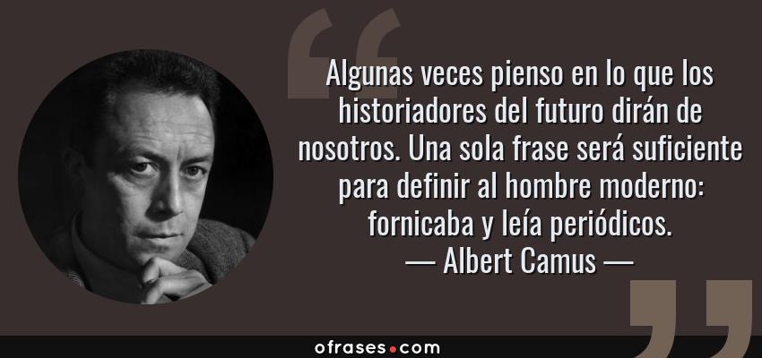 Albert Camus Algunas Veces Pienso En Lo Que Los