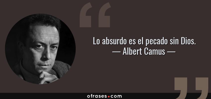 Frases de Albert Camus - Lo absurdo es el pecado sin Dios.