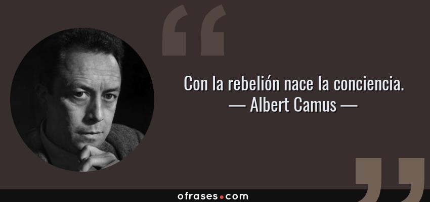 Frases de Albert Camus - Con la rebelión nace la conciencia.