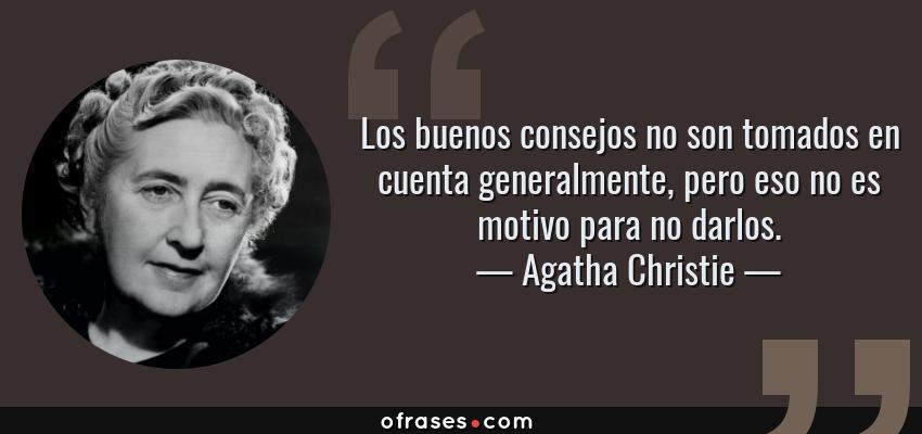 Frases de Agatha Christie - Los buenos consejos no son tomados en cuenta generalmente, pero eso no es motivo para no darlos.