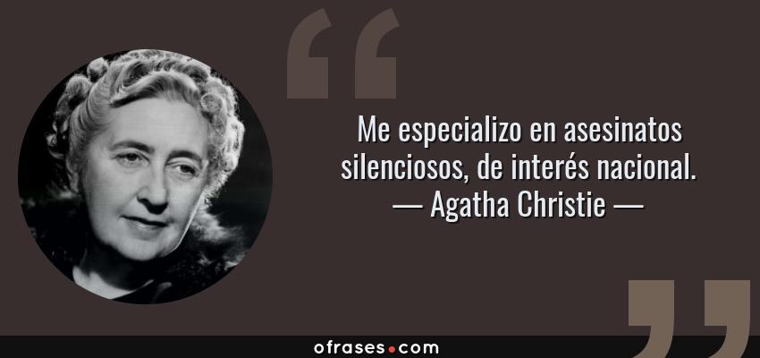 Frases de Agatha Christie - Me especializo en asesinatos silenciosos, de interés nacional.