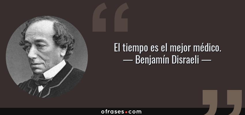 Frases de Benjamín Disraeli - El tiempo es el mejor médico.