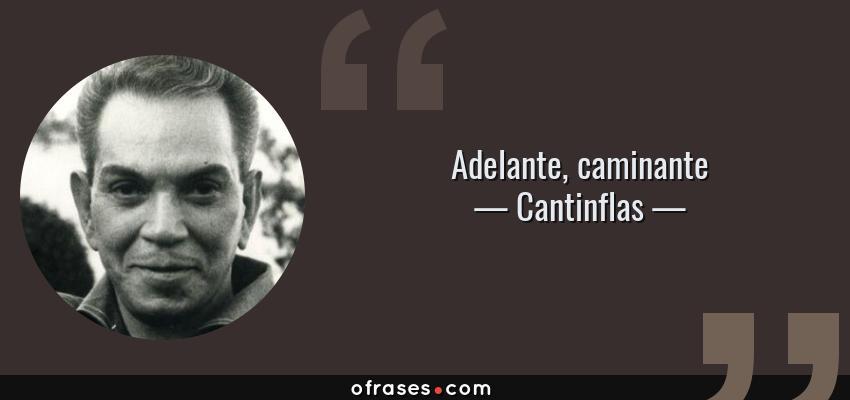Frases de Cantinflas - Adelante, caminante