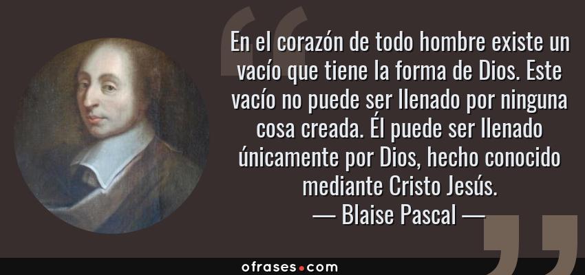 Blaise Pascal En El Corazón De Todo Hombre Existe Un Vacío