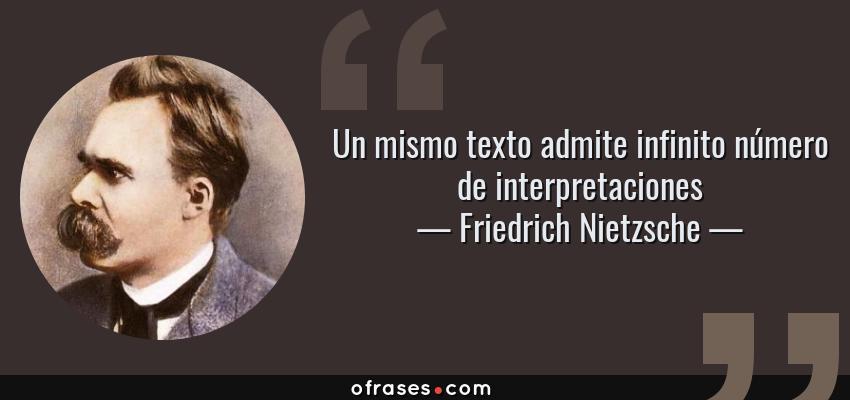 Frases de Friedrich Nietzsche - Un mismo texto admite infinito número de interpretaciones