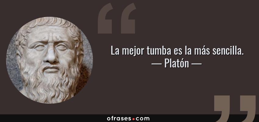 Frases de Platón - La mejor tumba es la más sencilla.