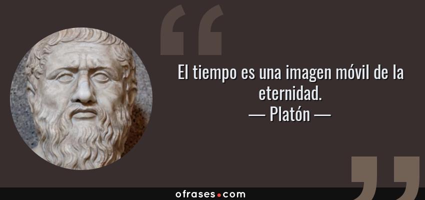Frases de Platón - El tiempo es una imagen móvil de la eternidad.