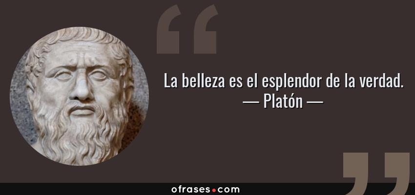 Frases de Platón - La belleza es el esplendor de la verdad.