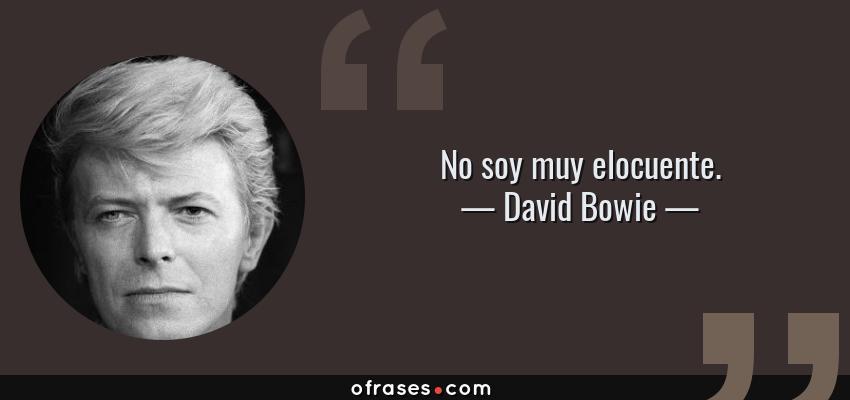 Frases de David Bowie - No soy muy elocuente.