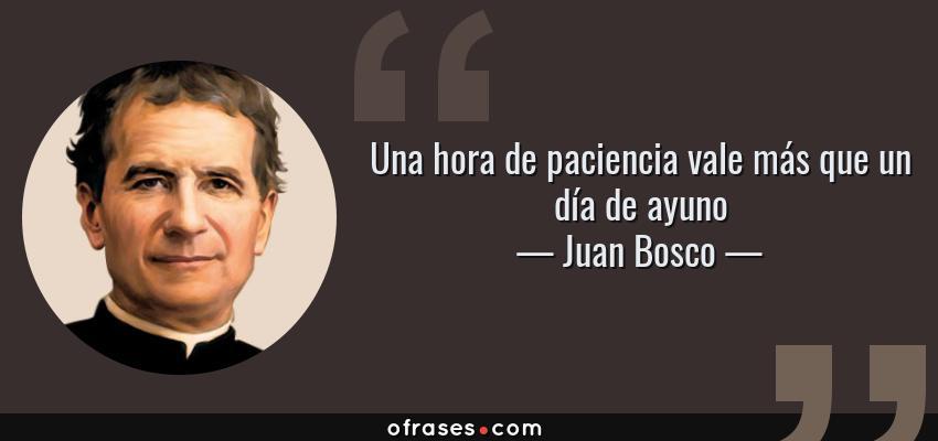 Frases de Juan Bosco - Una hora de paciencia vale más que un día de ayuno