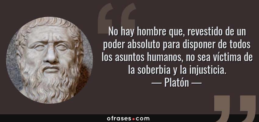 Platón No Hay Hombre Que Revestido De Un Poder Absoluto